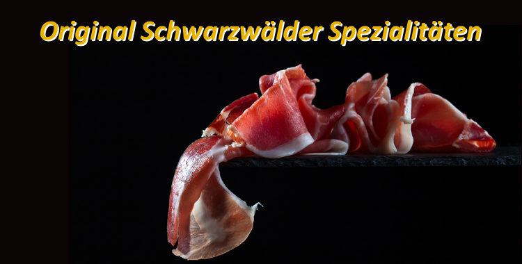 Original Schwarzwälder Spezialitäten - Feinkost-Qualität für Gourmets